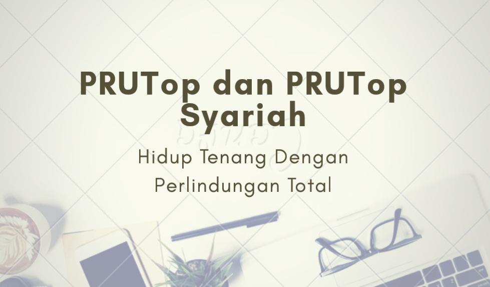 PRUTop dan PRUTop Syariah dari Prudential
